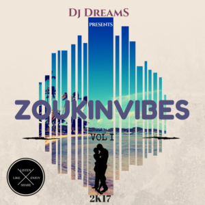 DJ DREAMS - ZOUKINVIBES VOL 1 (2017)